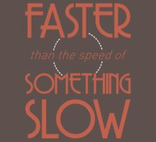 Faster than the Speed of Something Slow by Purplefridge