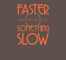 Faster than the Speed of Something Slow Unisex T-Shirt