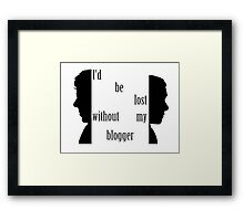 I'd be lost without my blogger. Framed Print