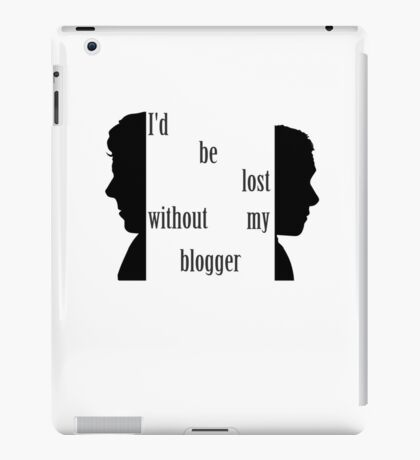 I'd be lost without my blogger. iPad Case/Skin