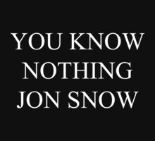 You Know Nothing, Jon Snow.  by JesseracT