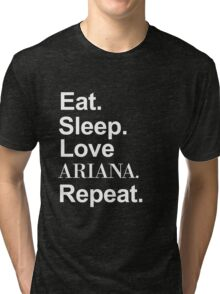 Eat. Sleep. Love Ariana. Repeat. -- White Tri-blend T-Shirt