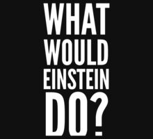 What Would Einstein Do? by sidis