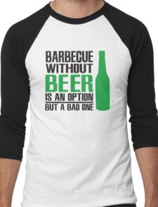BBQ without beer is an option but a bad one Men's Baseball ¾ T-Shirt