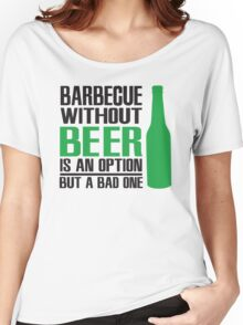 BBQ without beer is an option but a bad one Women's Relaxed Fit T-Shirt
