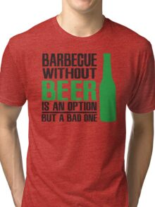 BBQ without beer is an option but a bad one Tri-blend T-Shirt