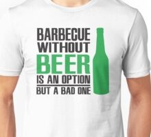 BBQ without beer is an option but a bad one Unisex T-Shirt
