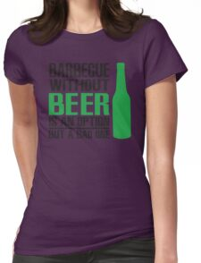 BBQ without beer is an option but a bad one Womens Fitted T-Shirt