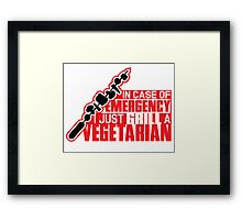 In case of emergency I just grill a vegetarian Framed Print