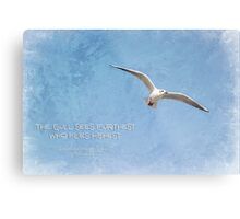 The gull sees furthest who flies highest Metal Print