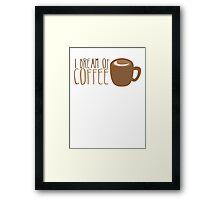 I dream of COFFEE  Framed Print