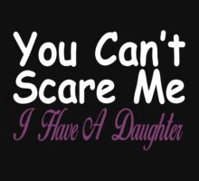 You Can't Scare Me I Have Daughters by incetelso
