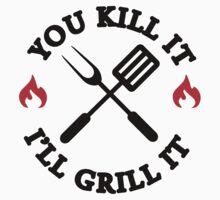 You kill it I'll grill it by nektarinchen