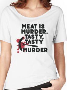Meat is murder, tasty tasty murder Women's Relaxed Fit T-Shirt