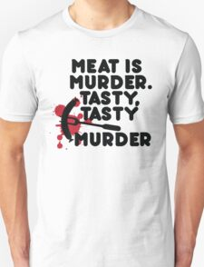 Meat is murder, tasty tasty murder Unisex T-Shirt