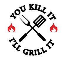 You kill it I'll grill it Photographic Print