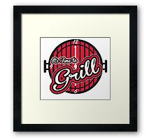 It's time to grill Framed Print