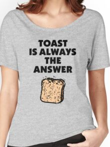 Toast ist always the answer Women's Relaxed Fit T-Shirt