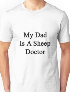 My Dad Is A Sheep Doctor  Unisex T-Shirt