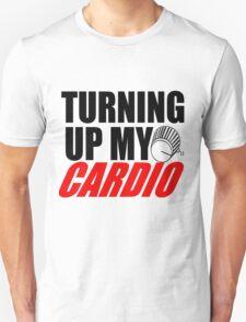 Turning up my cardio T-Shirt