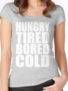 Hungry,Tired,Bored,COLD, Women's Fitted Scoop T-Shirt