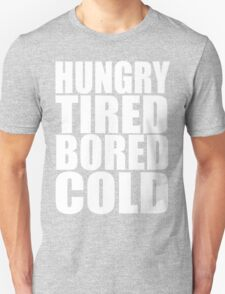 Hungry,Tired,Bored,COLD, Unisex T-Shirt