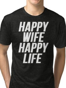 Happy Wife Happy Life Tri-blend T-Shirt