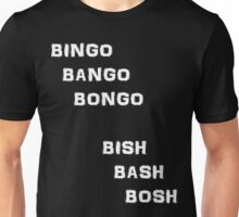 Bingo Bango Bongo Bish Bash Bosh - White Version Unisex T-Shirt