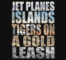Jet Planes,Islands ,Tigers on a gold leash by beggr