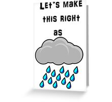 Let's Make This Right As Rain Greeting Card