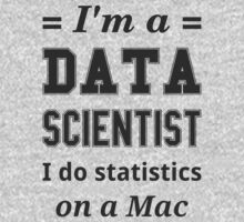 I'm a DATA SCIENTIST I do statistics on a Mac - Black on Grey by ramiro