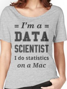 I'm a DATA SCIENTIST I do statistics on a Mac - Black on Grey Women's Relaxed Fit T-Shirt