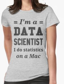 I'm a DATA SCIENTIST I do statistics on a Mac - Black on Grey Womens Fitted T-Shirt