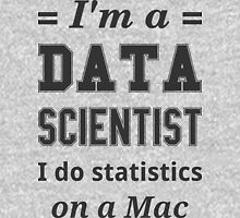 I'm a DATA SCIENTIST I do statistics on a Mac - Black on Grey Unisex T-Shirt