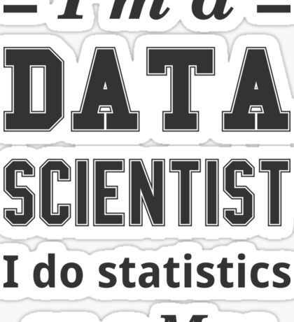 I'm a DATA SCIENTIST I do statistics on a Mac - Black on Grey Sticker