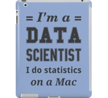 I'm a DATA SCIENTIST I do statistics on a Mac - Black on Grey iPad Case/Skin