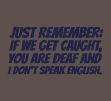 Just remember: if we get caught, you are deaf and I don't speak english One Piece - Short Sleeve