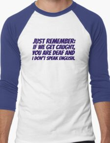 Just remember: if we get caught, you are deaf and I don't speak english Men's Baseball ¾ T-Shirt
