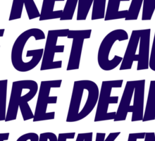 Just remember: if we get caught, you are deaf and I don't speak english Sticker