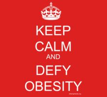 Keep Calm and Defy Obesity by Jeff Newell
