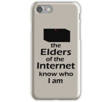 The Elders of the Internet know who I am iPhone Case/Skin