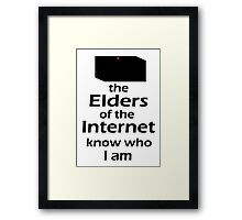 The Elders of the Internet know who I am Framed Print