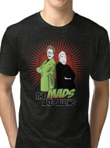 The Mads Are Calling Tri-blend T-Shirt