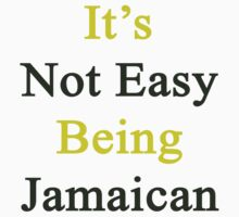 It's Not Easy Being Jamaican  by supernova23