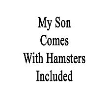 My Son Comes With Hamsters Included  Photographic Print