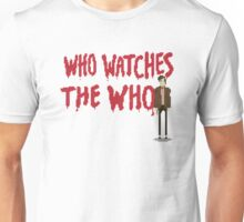 WHO WATCHES THE WHO Unisex T-Shirt
