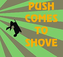 Push Comes To Shove - Retro by pcts