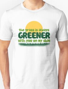 The grass is greener with you on my side Unisex T-Shirt