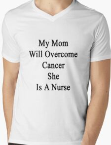 My Mom Will Overcome Cancer She Is A Nurse Mens V-Neck T-Shirt