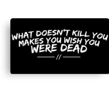 What doesn't kill you... Canvas Print
